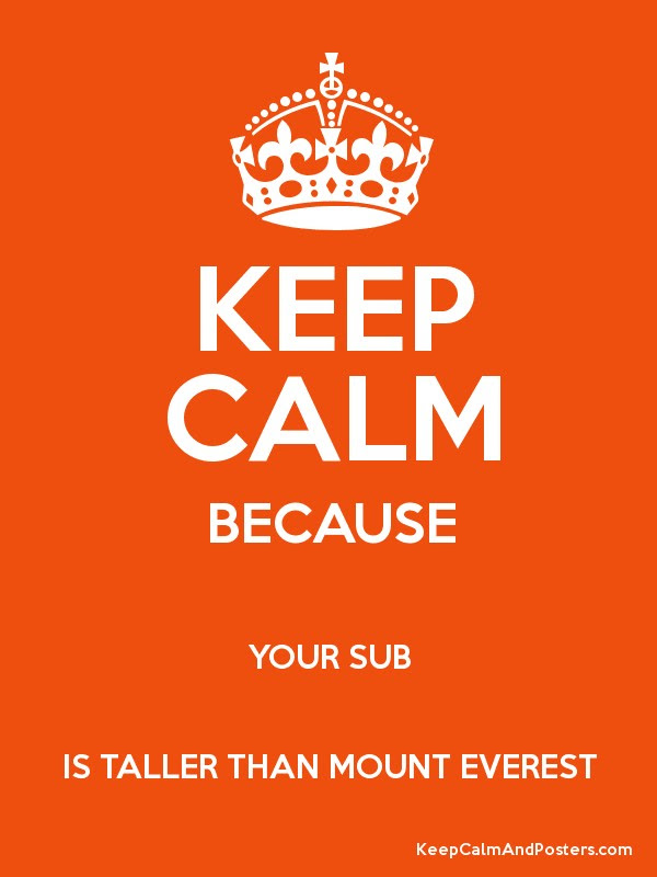 KEEP CALM BECAUSE YOUR SUB IS TALLER THAN MOUNT EVEREST Poster