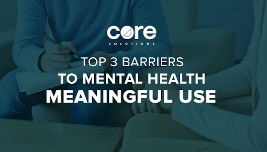 Top 3 Barriers to Mental Health Meaningful Use