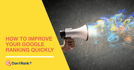 How to Improve Your Google Ranking Quickly – CanIRank Blog