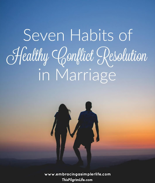 Seven Habits for Healthy Conflict Resolution in Marriage | Embracing a Simpler Life