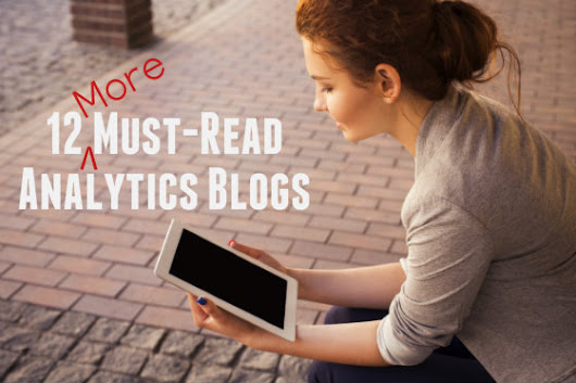 12 More Must-Read Analytics Blogs