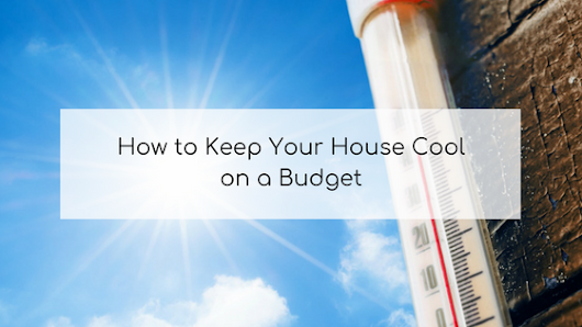 How to Keep Your House Cool on a Budget