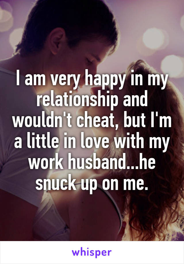 I Am Very Happy In My Relationship And Wouldnt Cheat But Im A Little