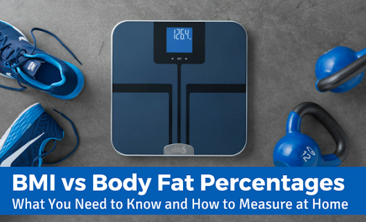 BMI vs Body Fat Percentages – What You Need to Know and How to Measure at Home