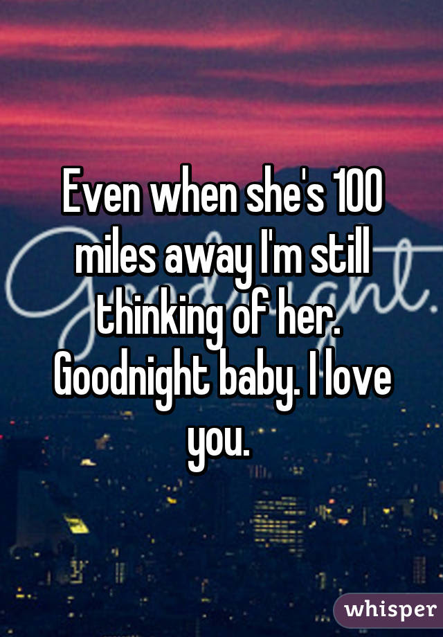 Even When Shes 100 Miles Away Im Still Thinking Of Her Goodnight