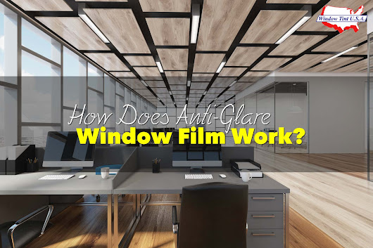 The Benefits of Anti-Glare Window Film For You