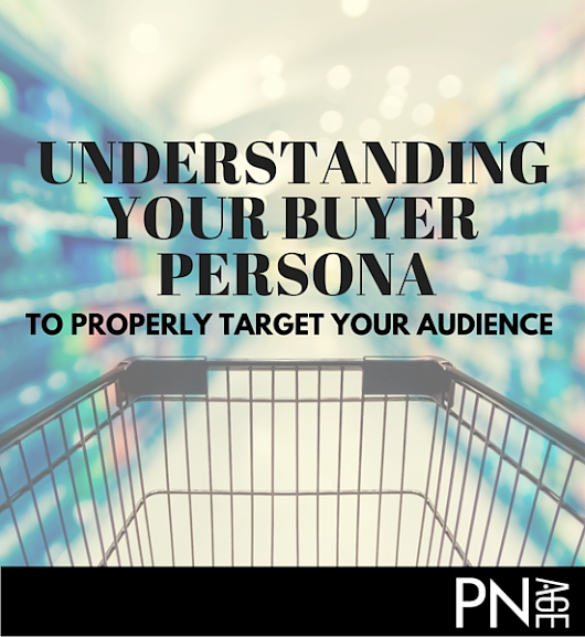 Understanding Your Buyer Persona to Properly Target Your Audience