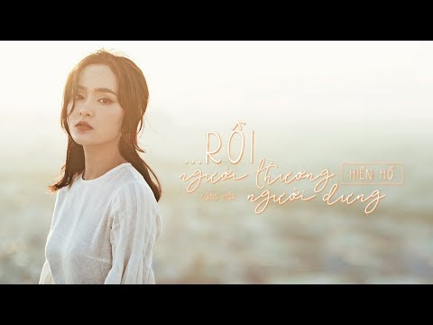 Rồi Người Thương Cũng Hóa Người Dưng - Official MV   Hiền Hồ