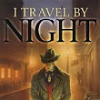 The ebook editions of I Travel by Night are now available