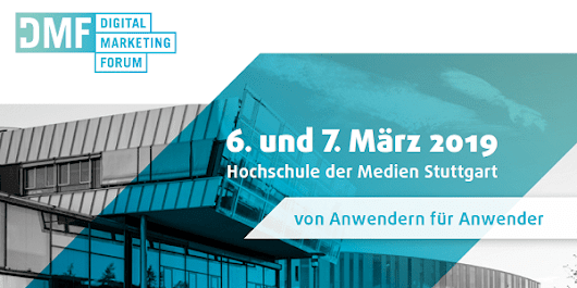 Digital Marketing Forum 2019 am 6.+7.3. in Stuttgart (DMF 2019) – Digitales Marketing in der Praxis