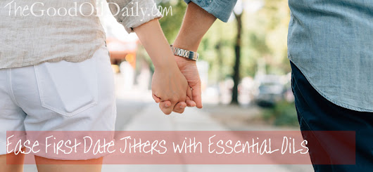 Ease First Date Jitters with Essential Oils - The Good Oil Daily