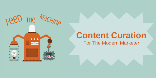 Feed the Machine: Content Curation for the Modern Marketer