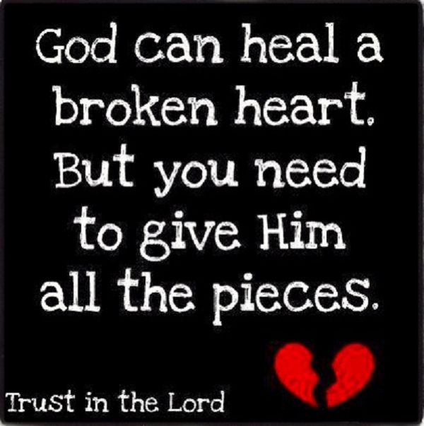 God Can Heal A Broken Heart But Your Need To Give Him All The Pieces