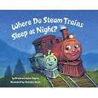 Where Do Steam Trains Sleep at Night? [Book]