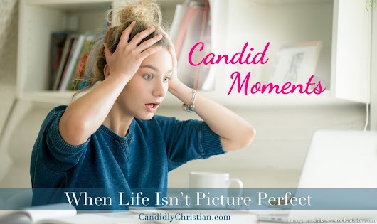 Life Happens - Candid Moments from Today's Christian Women