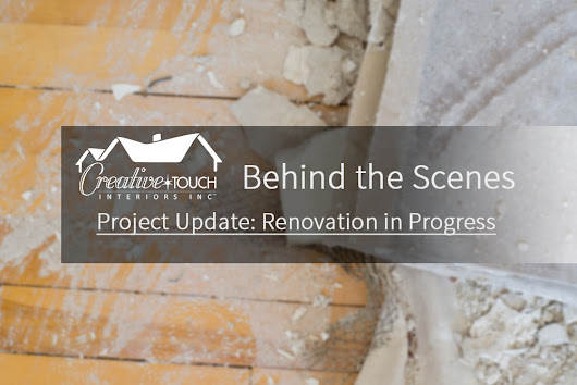 Interior Design Kelowna | Renovation in Progress | Creative Touch Interiors
