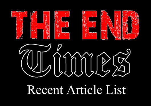 The End Times Recent Article List (Please Share)