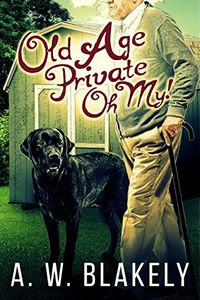 Old Age Private Oh My! by A. W. Blakely