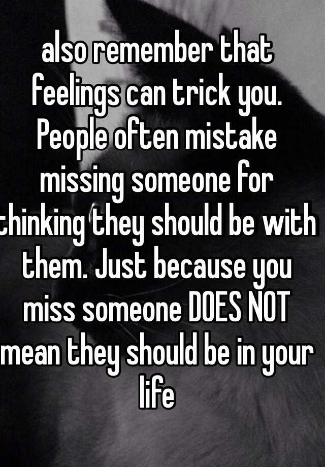 Also Remember That Feelings Can Trick You People Often Mistake