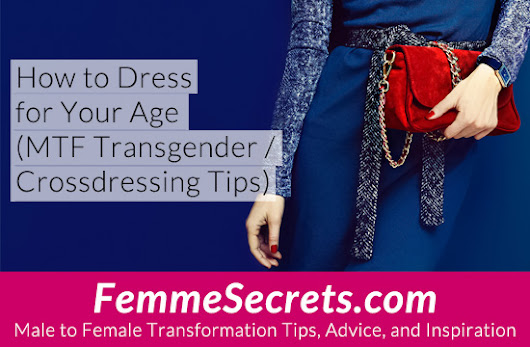 How to Dress for Your Age (MTF Transgender / Crossdressing Tips)