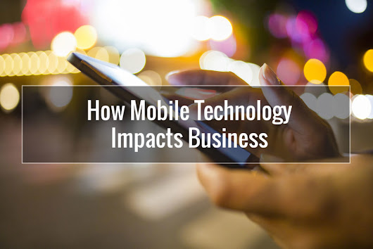 How Mobile Technology Impacts Business | Pixelmade Studios