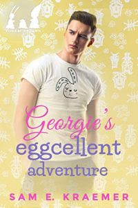Georgie's Eggcellent Adventure by Sam E. Kraemer