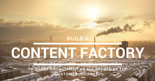 You need a content factory to feed your content needs