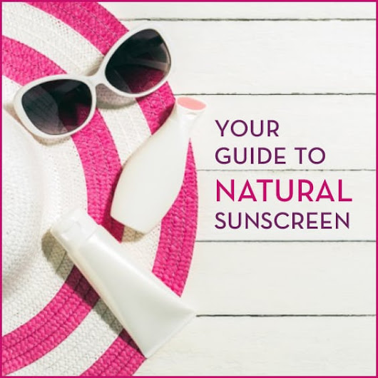 Your Guide To Natural Sunscreen - Get Healthy U