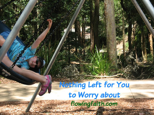 Nothing Left for You to Worry About - Flowing Faith