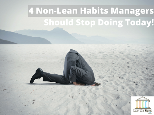 4 Non- Lean Habits Every Manager Should Stop Doing Today - Lean Six Sigma Belgium