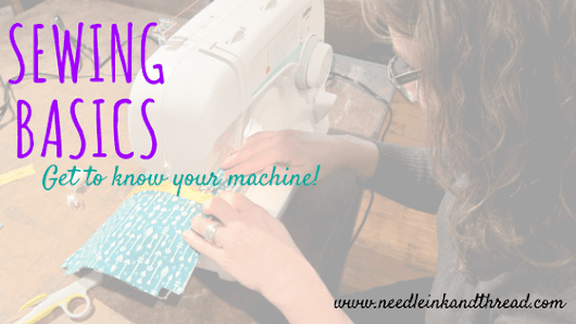 Learn the Basics with Needle, Ink and Thread - Get to Know Your Machine!