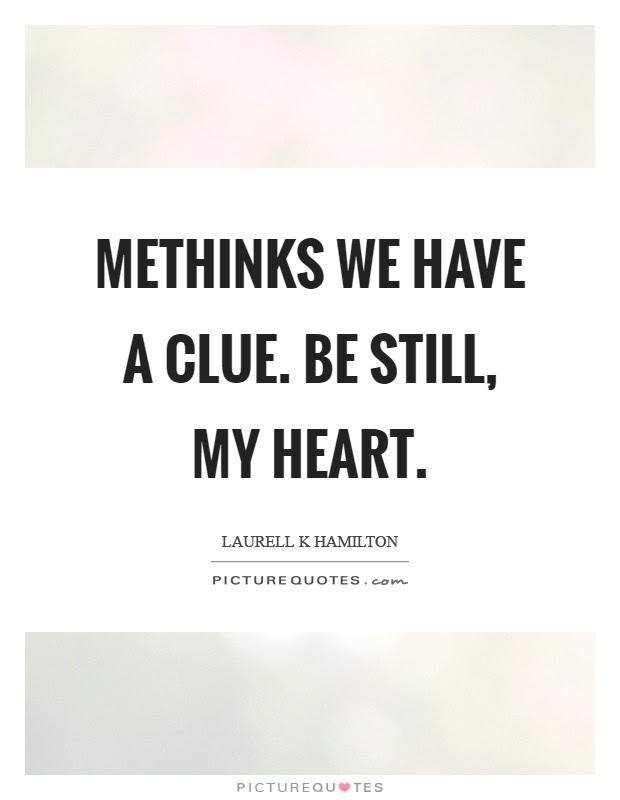 Methinks We Have A Clue Be Still My Heart Picture Quotes