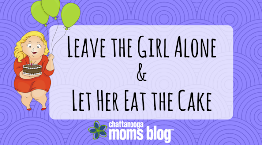 Leave the Girl Alone and Let Her Eat the Cake