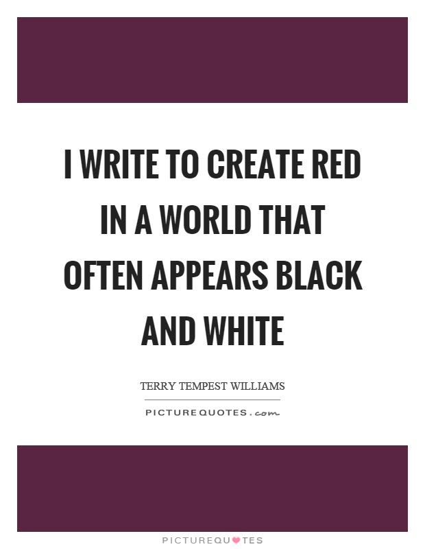 I Write To Create Red In A World That Often Appears Black And
