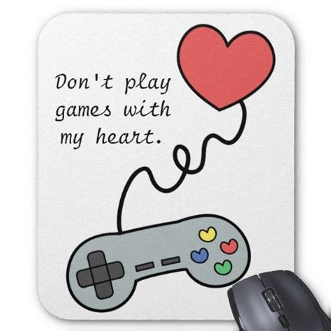 Dont Play Games My Heart Quotes