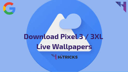 [Download] Google Pixel 3 Live Wallpapers Port (Android 6.0+) – HiTricks