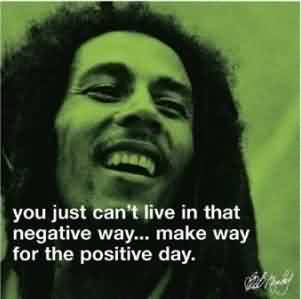 Just Cant Live That Negative Way Make Way For Positive Day