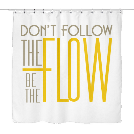Shower Curtain - Don't follow the Flow