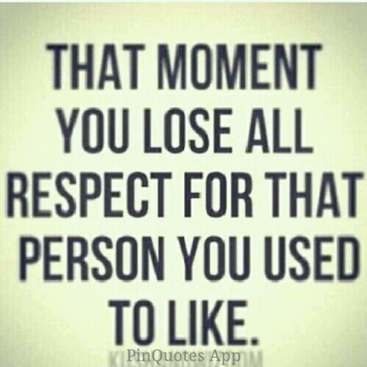 Quotes About Lose Respect 56 Quotes