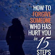 How To Forgive Someone Who Has Hurt You: In 15 Steps | Interesting Reading