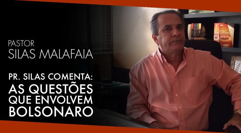 As Questões que Envolvem Bolsonaro - Silas Malafaia