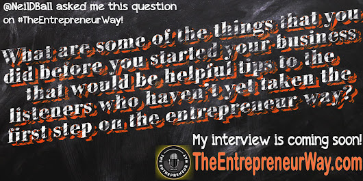 What Are Some of the Things That You Did Before You Started Your Business That Would Be Helpful Tips to the Listeners Who Haven't yet Taken the First Step on the Entrepreneur Way? - The Entrepreneur Way