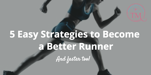 5 Easy Strategies to Become a Better Runner - Tami McVay