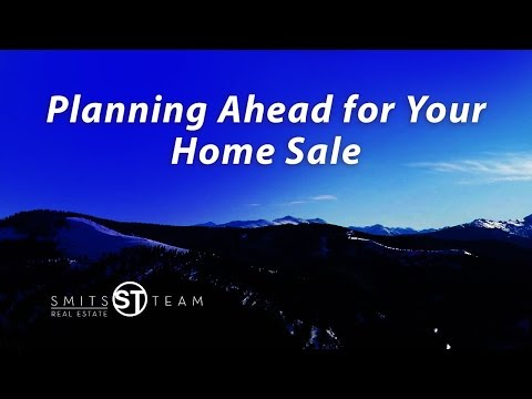 Colorado Resorts Real Estate Agent: Planning ahead for your home sale