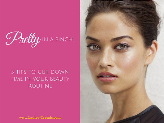 5 Tips to Cut Down Time in Your Beauty Routine