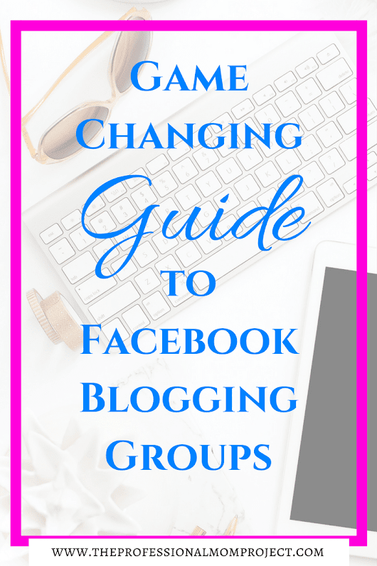What You Need to Know About Facebook Blogging Groups - The Professional Mom Project