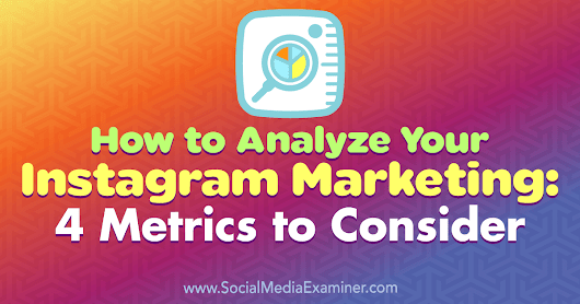 How to Analyze Your Instagram Marketing: 4 Metrics to Consider : Social Media Examiner