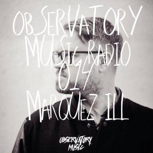 Tech-House  MARQUEZ ILL  Marquez Ill - Observatory Music Radioshow #014