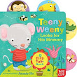 TEENY WEENY LOOKS FOR HIS MOMMY by Nosy Crow, Jannie Ho