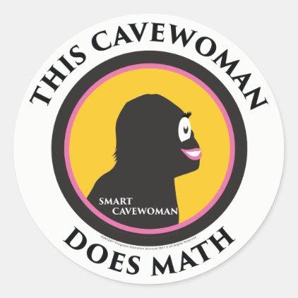 Smart Cavewoman: Do Math Advance Mankind Stickers